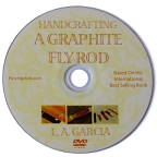 Handcrafting A Graphite Fly Rod DVD by L.A. Garcia