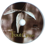 Trout Grass DVD a documentary by David James Duncan